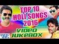 Top 10 Holi Songs 2016 Video JukeBOX Bhojpuri Hot Holi Songs 2016 new