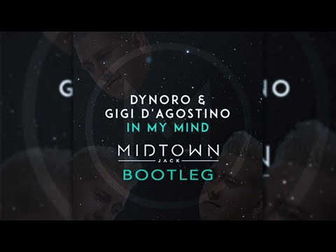 Dynoro & Gigi D'Agostino - In My Mind (MIDTOWN JACK Bootleg) **FREE DOWNLOAD**
