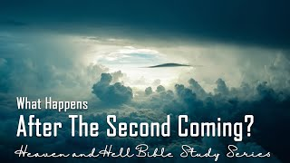 What Happens After the Second Coming? - Heaven & Hell Bible Study Series