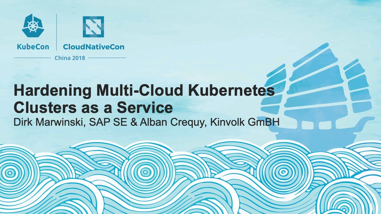 Hardening Multi-Cloud Kubernetes Clusters as a Service – Dirk Marwinski, SAP SE & Alban Crequy