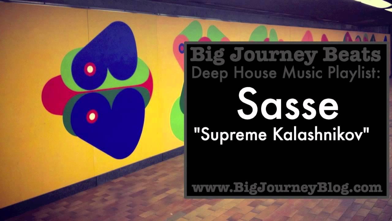 Sasse supreme kalashnikov deep house music playlist for House music playlist