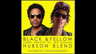 Lenny Kravitz & Wiz Khalifa-Black & Yellow(Hubson Blend)