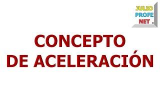 7. CONCEPTO DE ACELERACIÓN