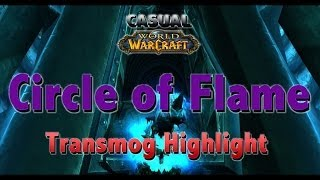 Circle of Flame TRANSMOG Easy To Farm - CASUAL WoW