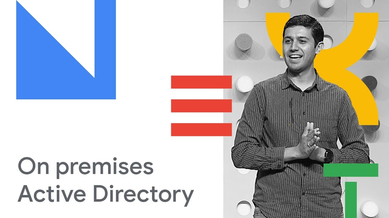 Best Practices for Extending On Premises Active Directory with Applications  in GCP (Cloud Next '18)