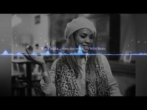 Black nadia - aleo duo_( Wsh Beatz ) remix
