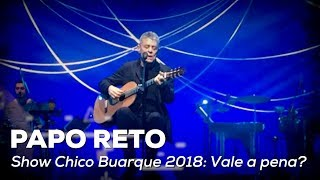Baixar Show Chico Buarque 2018: Vale a pena? | Papo Reto | Alta Fidelidade