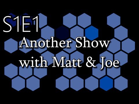S1:E1 Another Show! (With Matt & Joe)