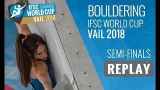 IFSC Climbing World Cup Vail 2018 - Bouldering - Semi-Finals - Men/Women