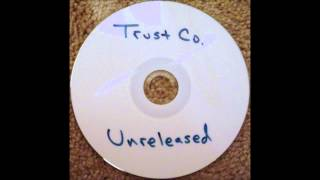 Trust Company Unreleased album