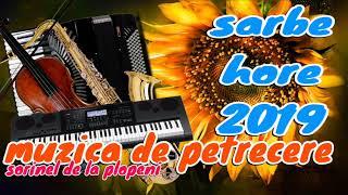 SARBE SI HORE 2019 muzica de petrecere 2019 colaj Sorinel de la Plopeni