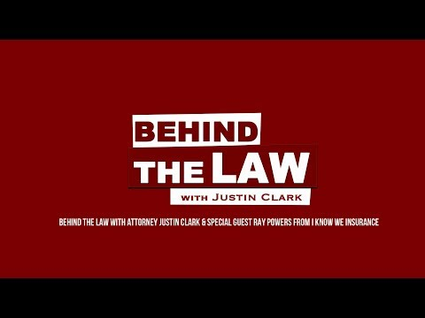 Behind The Law w:Attorney Justin Clark Guest Ray Powers of I Know We Insurance