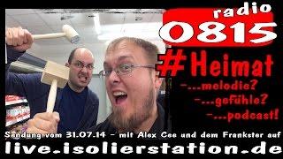 #Heimat -...melodie? -...gefühle? -...podcast! (radio0815 - Aufzeichnung vom 31.7.2014)
