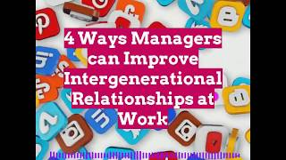 4 Ways Managers can Improve Intergenerational Relationships at Work