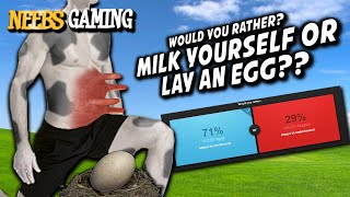 Would You Rather? - Milk Yourself or Lay an Egg?