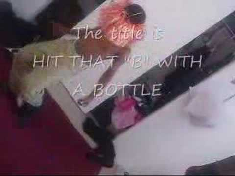 Hit That B With A Bottle
