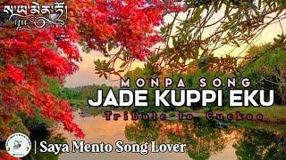 Monpa Song | Jade Kuppi Eku ( Tribute to Cukko Bird ) | Saya Mento