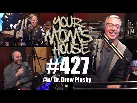 Your Mom's House Podcast  Ep. 427 w Dr. Drew Pinsky