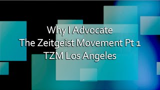 Why I Advocate The Zeitgeist Movement Pt 1 [TZM Los Angeles]