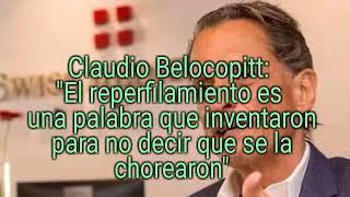 Belocopitt: El reperfilamiento es una palabra que inventaron para no decir que se la chorearon