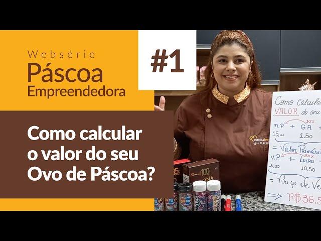 Como calcular o valor do seu Ovo de Páscoa? - Websérie Páscoa Empreendedora Cacau Foods
