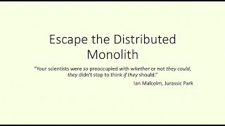 How to Escape The Distributed Monolith - Ian Cooper