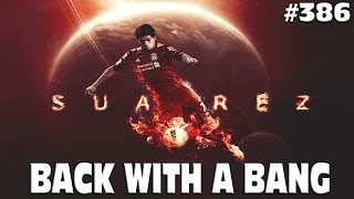 FIFA 15 Liverpool Career Mode - SUPERSTAR SUAREZ BACK WITH A BANG! CL BEGINS! #386