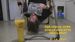 The Upside Down Human Omelette Challenge (Ft. L.A. BEAST)