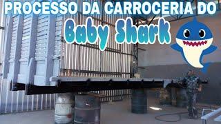 CARROCERIA DO BABY SHARK EM PROCESSO | PARTE 01