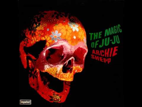 The Magic of Ju-Ju (Full Album) - Archie Shepp