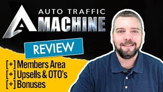 Auto Traffic Machine Review | Members Area, Bonuses, OTO's