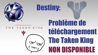Destiny: solution problème de téléchargement The Taken King non disponible sur PSN ???