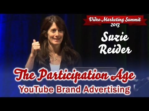 YouTube Brand Advertising in The Participation Age ► Suzie Reider Keynote