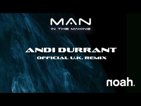 NOAH - Man In The Making (Andi Durrant - The Official U.K. Radio Remix)