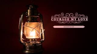 Courage My Love - Kerosene