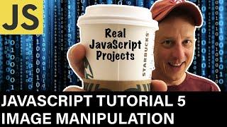 JavaScript Developer Tutorial 5 Dynamic Image Manipulation