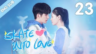 [Eng Sub] Skate Into Love 23 (Janice Wu, Steven Zhang) | Sweet Rom-Com about Ice Sports 冰糖炖雪梨