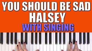 HOW TO PLAY: YOU SHOULD BE SAD - HALSEY