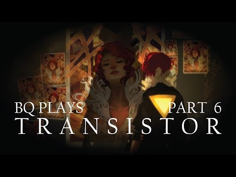 BQ Plays Transistor Part: 6