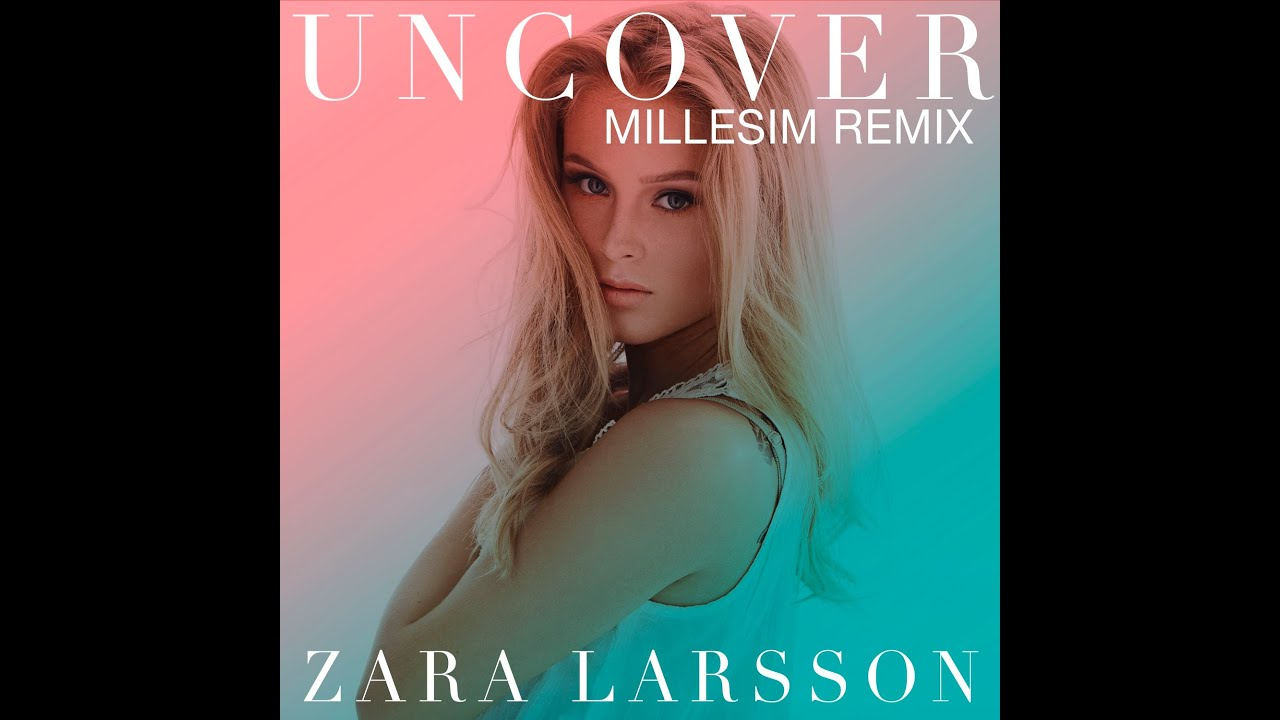 zara-larsson-uncover-millesim-remix-zara-larsson