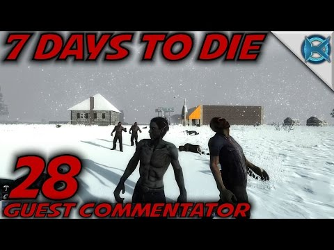 "7 Days to Die -Ep. 28- ""Guest Commentator"" -Let"
