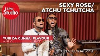 Flavour & Yuri Da Cunha: Sexy Rose/Atchu Tchutcha - Coke Studio Africa