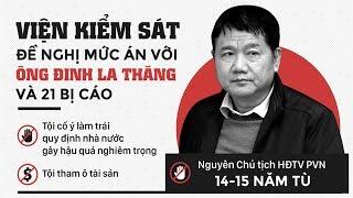 Đại diện VKSND mức án nào cho Ông Đinh La Thăng và 21 Bị Cáo