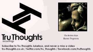 The Broken Keys - Burnt Popcorn - Tru Thoughts Jukebox