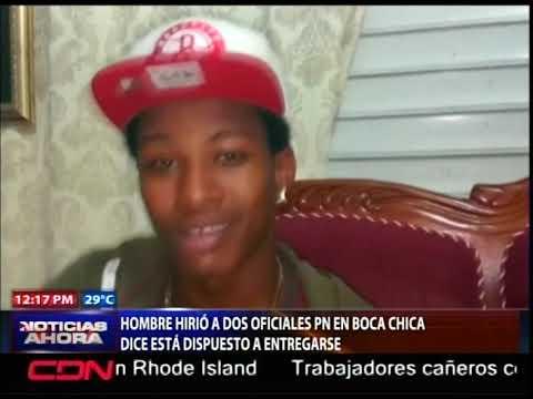Hombre hirió a dos oficiales PN en Boca Chica dice está dispuesto a entregarse