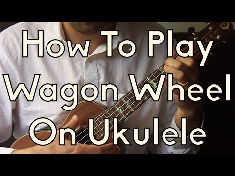 How To Play Wagon Wheel on Ukulele - Old Crow - Darius Rucker - Ukulele Song Tutorial For Beginners