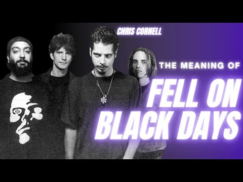 Chris Cornell on the meaning of Fell On Black Days