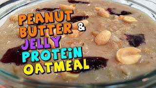 Peanut Butter & Jelly PROTEIN Oatmeal Recipe (Proats)