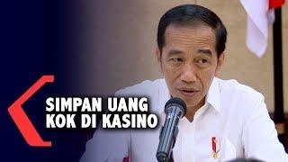 Jokowi: Simpan Uang kok di Kasino