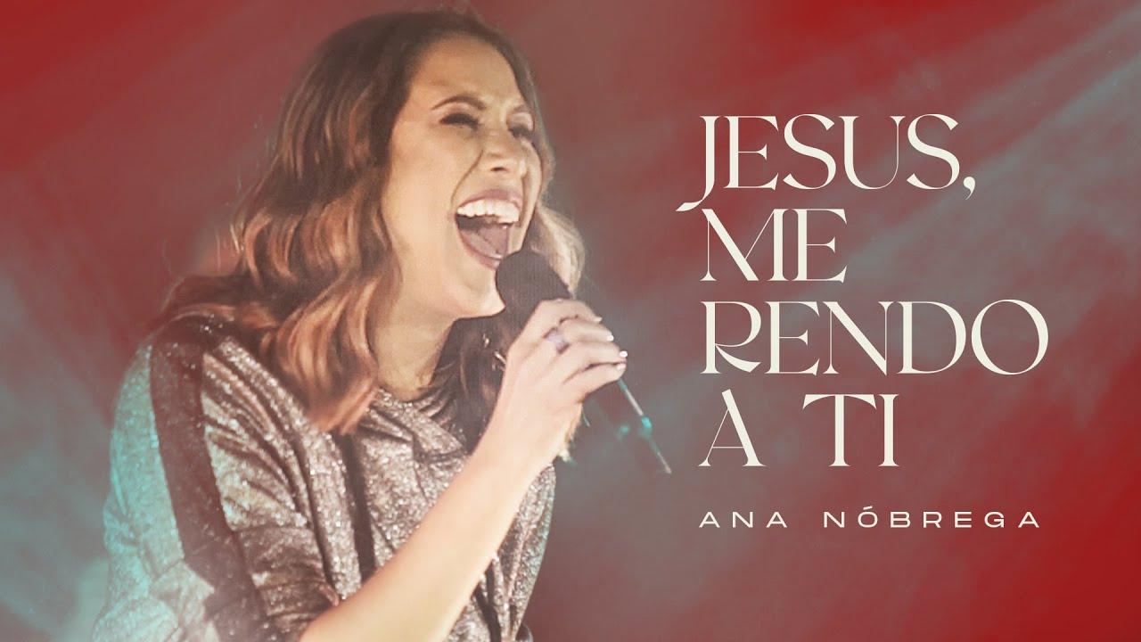 Ana Nóbrega - Jesus Me Rendo a Ti (Clipe Oficial)